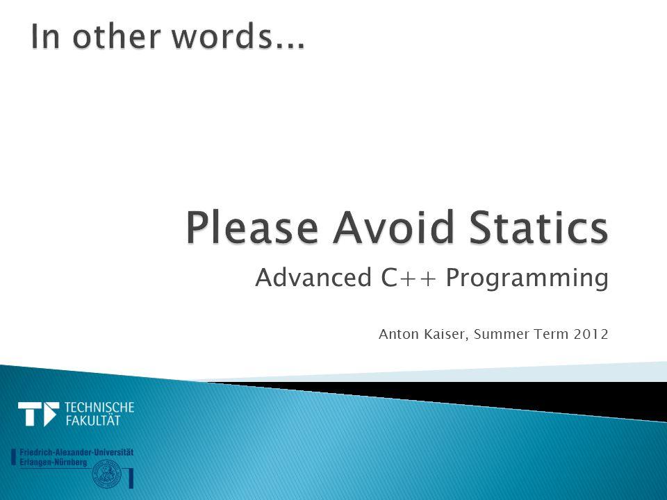 Advanced C++ Programming Anton Kaiser, Summer Term 2012