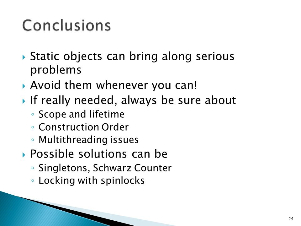  Static objects can bring along serious problems  Avoid them whenever you can.