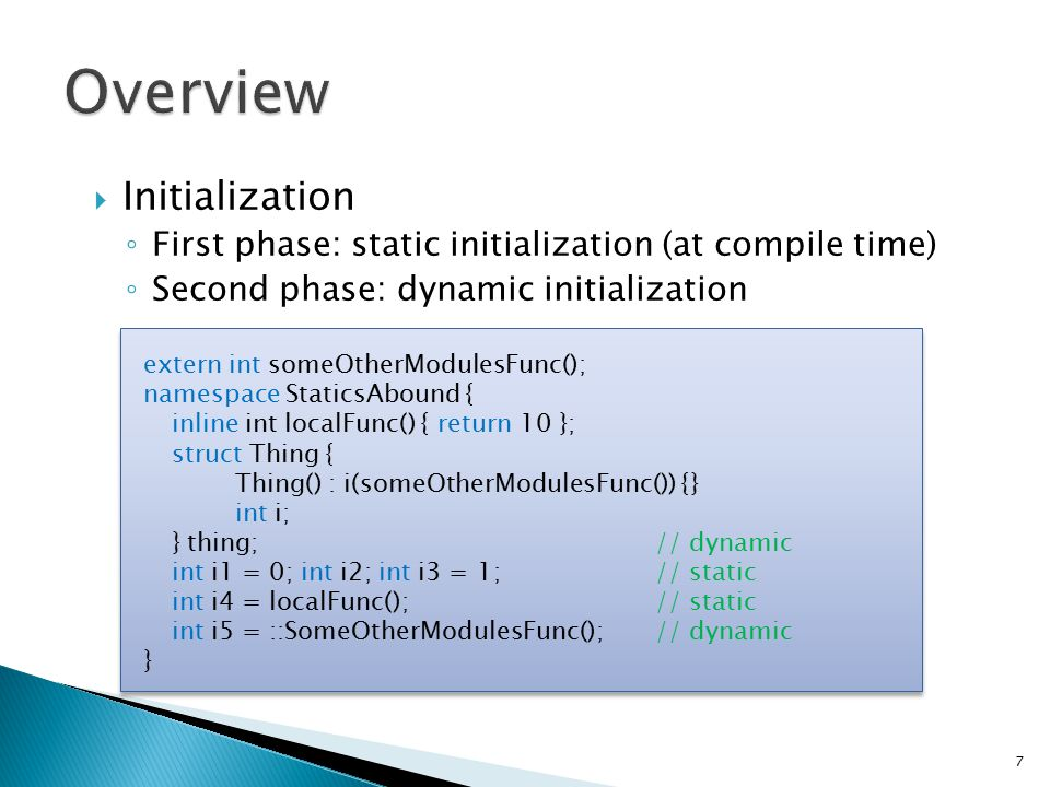  Initialization ◦ First phase: static initialization (at compile time) ◦ Second phase: dynamic initialization extern int someOtherModulesFunc(); name