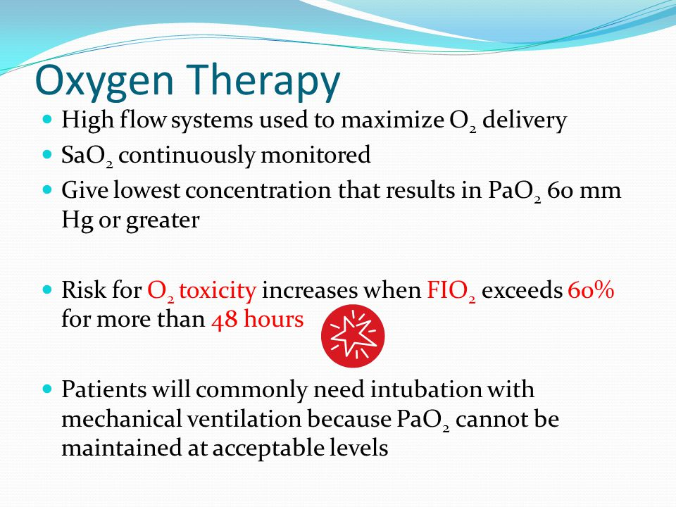 Oxygen Therapy High flow systems used to maximize O 2 delivery SaO 2 continuously monitored Give lowest concentration that results in PaO 2 60 mm Hg o