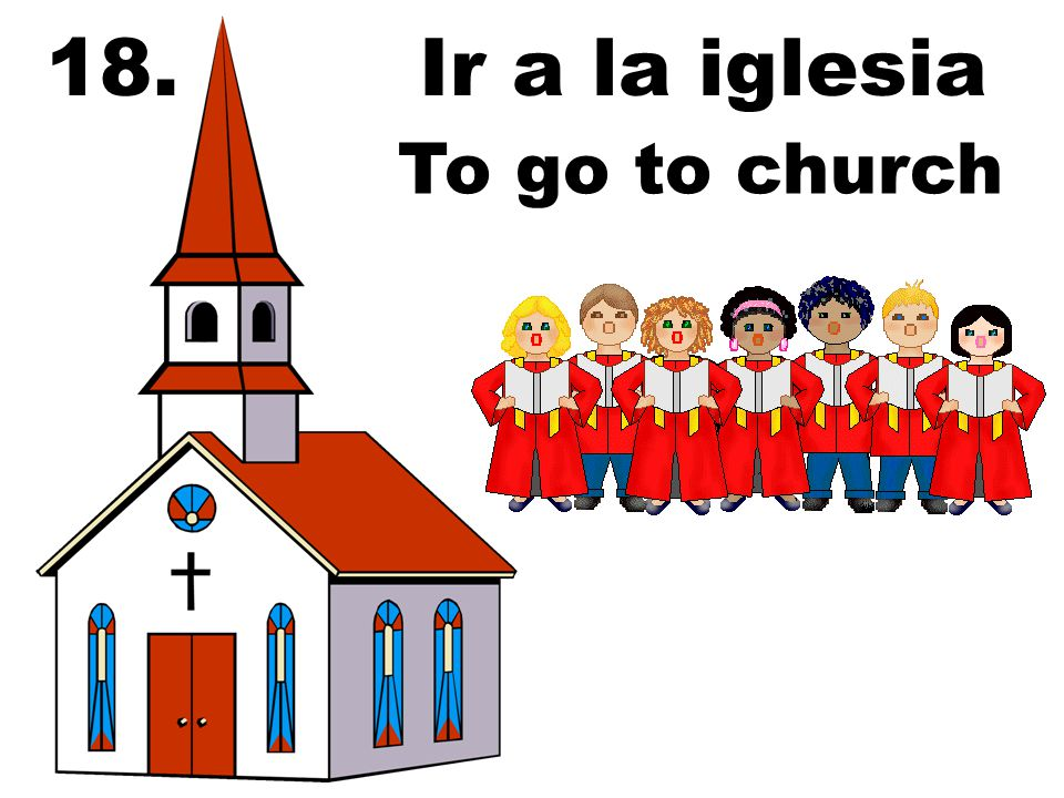 18.Ir a la iglesia To go to church