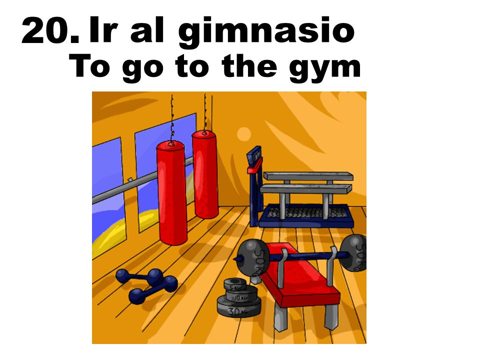 20. Ir al gimnasio To go to the gym