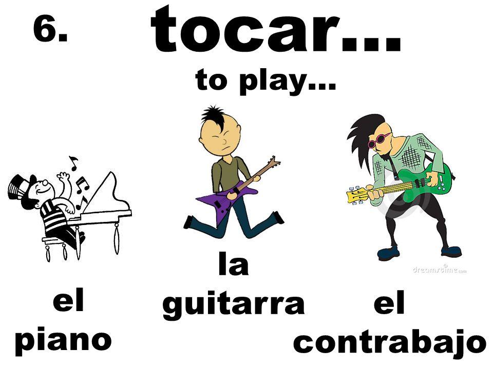 tocar… la flauta 7. el trombón el saxofón to play…
