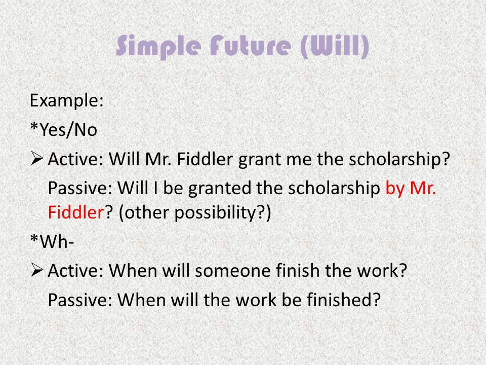 Example: *Yes/No  Active: Will Mr. Fiddler grant me the scholarship.