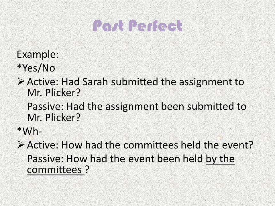 Past Perfect Example: *Yes/No AActive: Had Sarah submitted the assignment to Mr.
