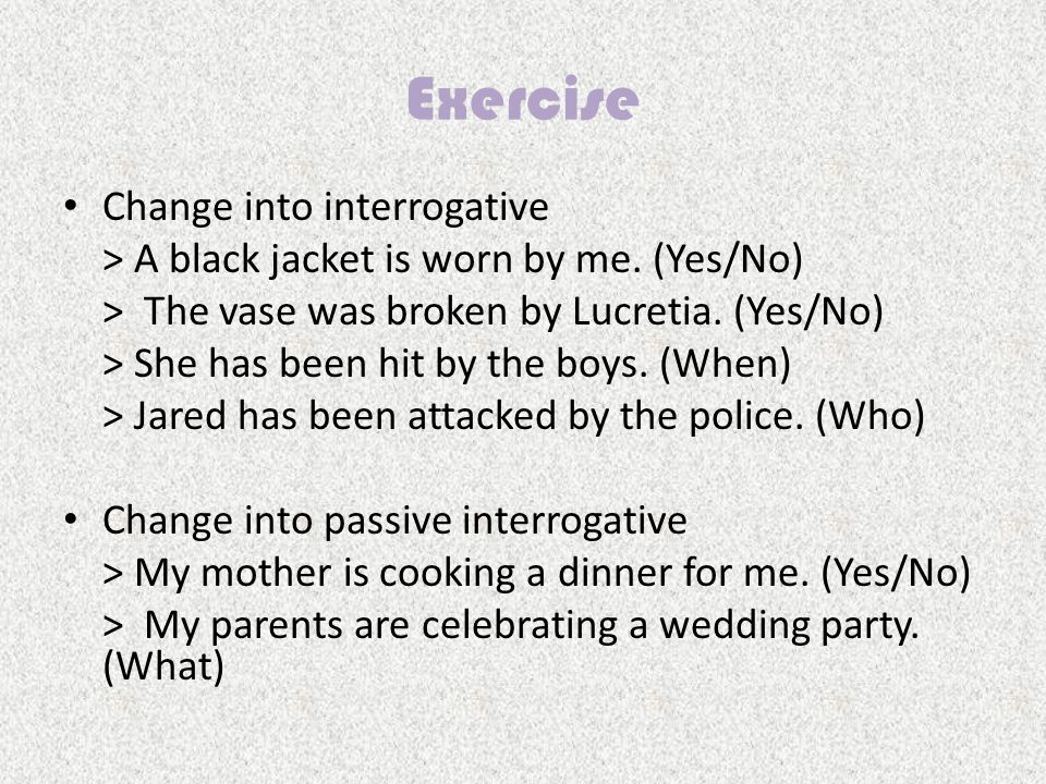 Exercise Change into interrogative > A black jacket is worn by me.