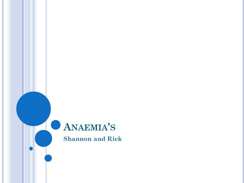 A NAEMIA ' S OF D IMINISHED E RYTHROPOIESIS Megaloblastic (Pernicious) Anaemia Megaloblastic (folate Deficiency) Anaemia Iron Deficiency Anaemia Anaemia of Chronic Disease Aplastic Anaemia