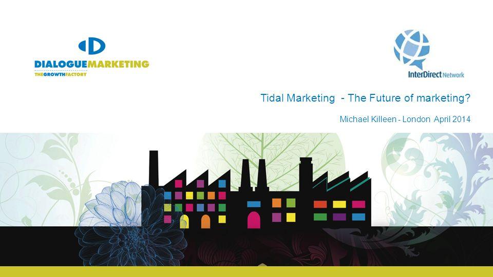 Tidal Marketing - The Future of marketing Michael Killeen - London April 2014