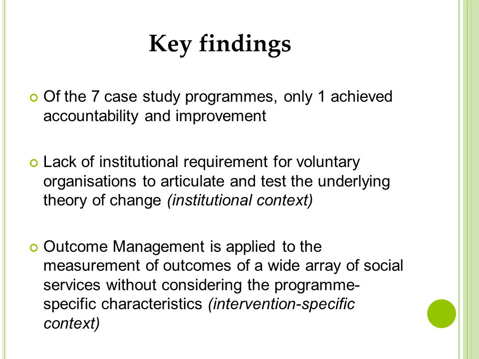Key findings Of the 7 case study programmes, only 1 achieved accountability and improvement Lack of institutional requirement for voluntary organisati