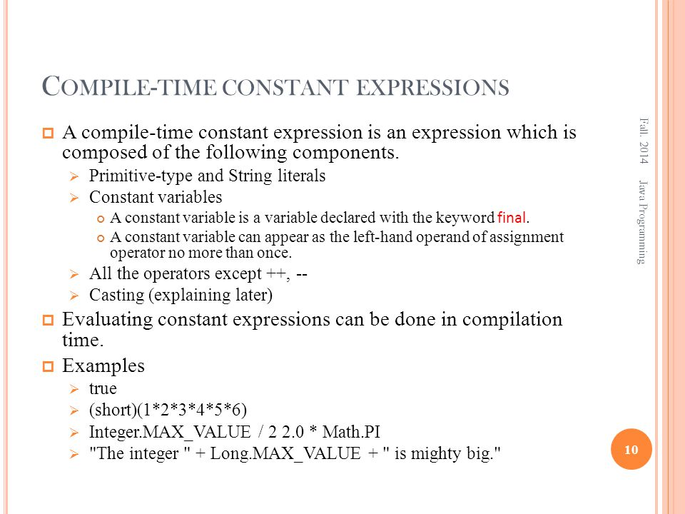 C OMPILE - TIME CONSTANT EXPRESSIONS  A compile-time constant expression is an expression which is composed of the following components.