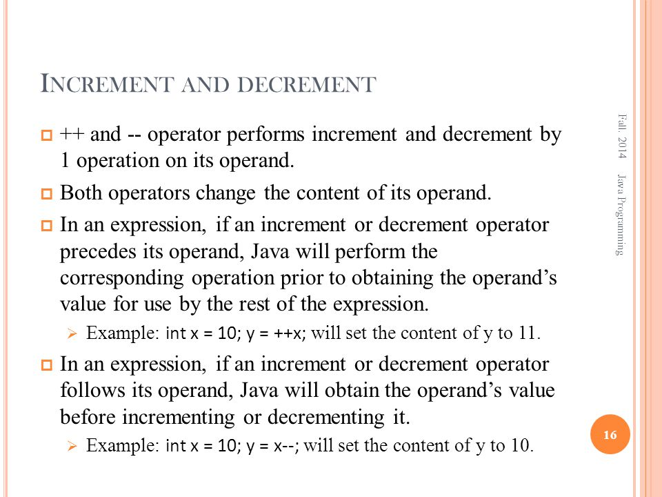 I NCREMENT AND DECREMENT  ++ and -- operator performs increment and decrement by 1 operation on its operand.