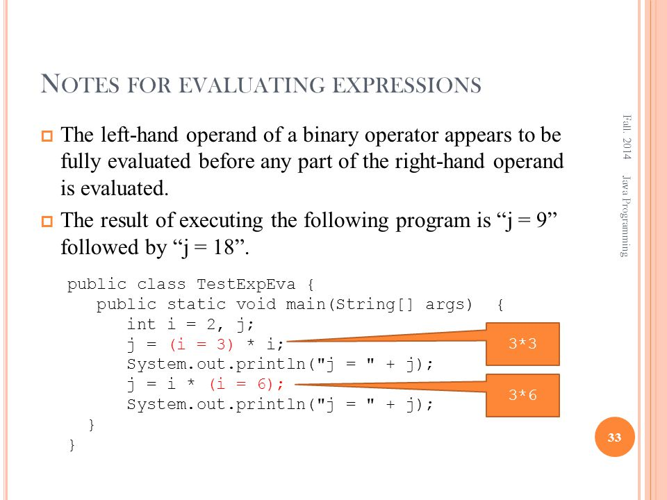 N OTES FOR EVALUATING EXPRESSIONS  The left-hand operand of a binary operator appears to be fully evaluated before any part of the right-hand operand is evaluated.