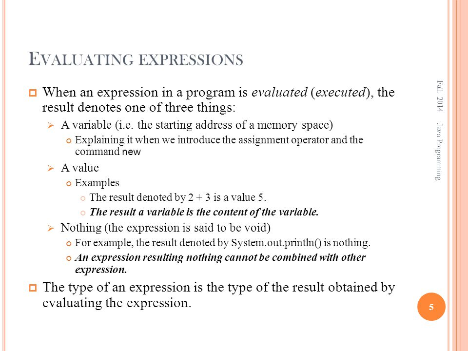 E VALUATING EXPRESSIONS  When an expression in a program is evaluated (executed), the result denotes one of three things:  A variable (i.e. the star