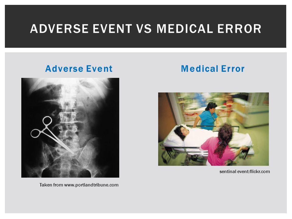 Adverse EventMedical Error ADVERSE EVENT VS MEDICAL ERROR Taken from www.portlandtribune.com sentinal event:flickr.com