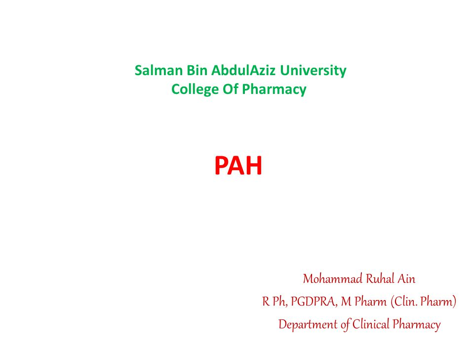 PAH Mohammad Ruhal Ain R Ph, PGDPRA, M Pharm (Clin. Pharm) Department of Clinical Pharmacy Salman Bin AbdulAziz University College Of Pharmacy