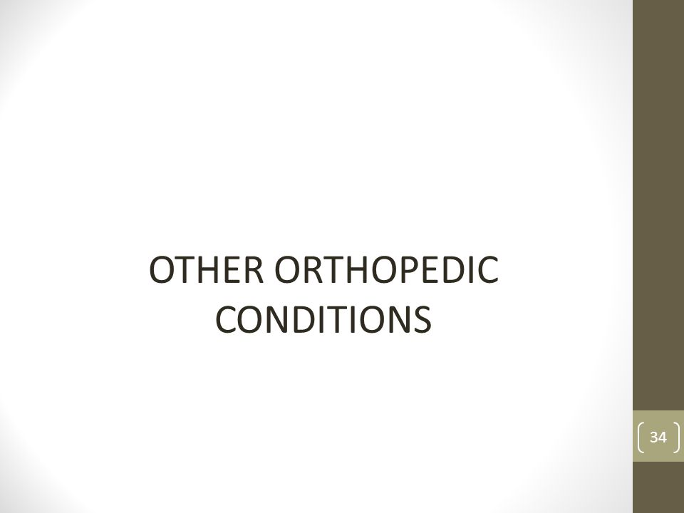 OTHER ORTHOPEDIC CONDITIONS 34