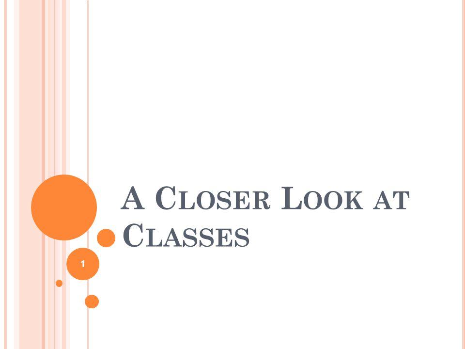 A C LOSER L OOK AT C LASSES 1