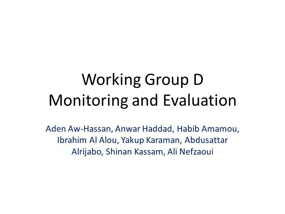 Working Group D Monitoring and Evaluation Aden Aw-Hassan, Anwar Haddad, Habib Amamou, Ibrahim Al Alou, Yakup Karaman, Abdusattar Alrijabo, Shinan Kassam, Ali Nefzaoui