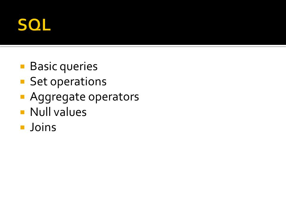  Basic queries  Set operations  Aggregate operators  Null values  Joins