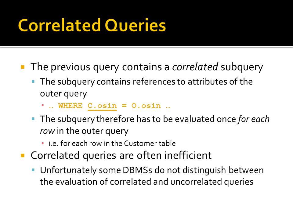  The previous query contains a correlated subquery  The subquery contains references to attributes of the outer query ▪ … WHERE C.osin = O.osin … 