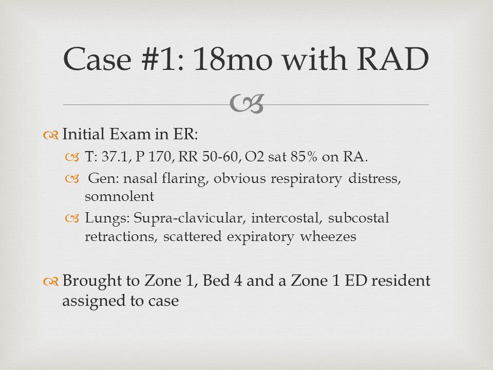   Initial Exam in ER:  T: 37.1, P 170, RR 50-60, O2 sat 85% on RA.