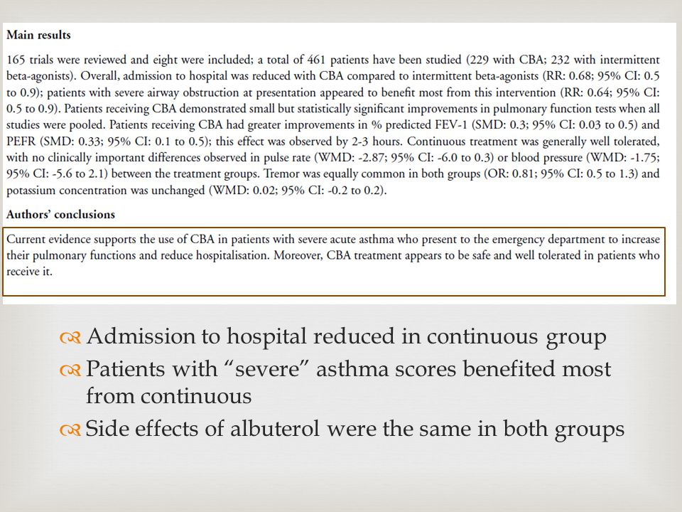   Admission to hospital reduced in continuous group  Patients with severe asthma scores benefited most from continuous  Side effects of albuterol were the same in both groups