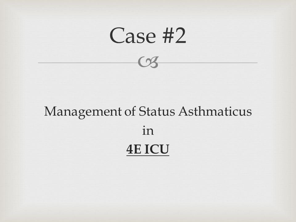  Management of Status Asthmaticus in 4E ICU Case #2