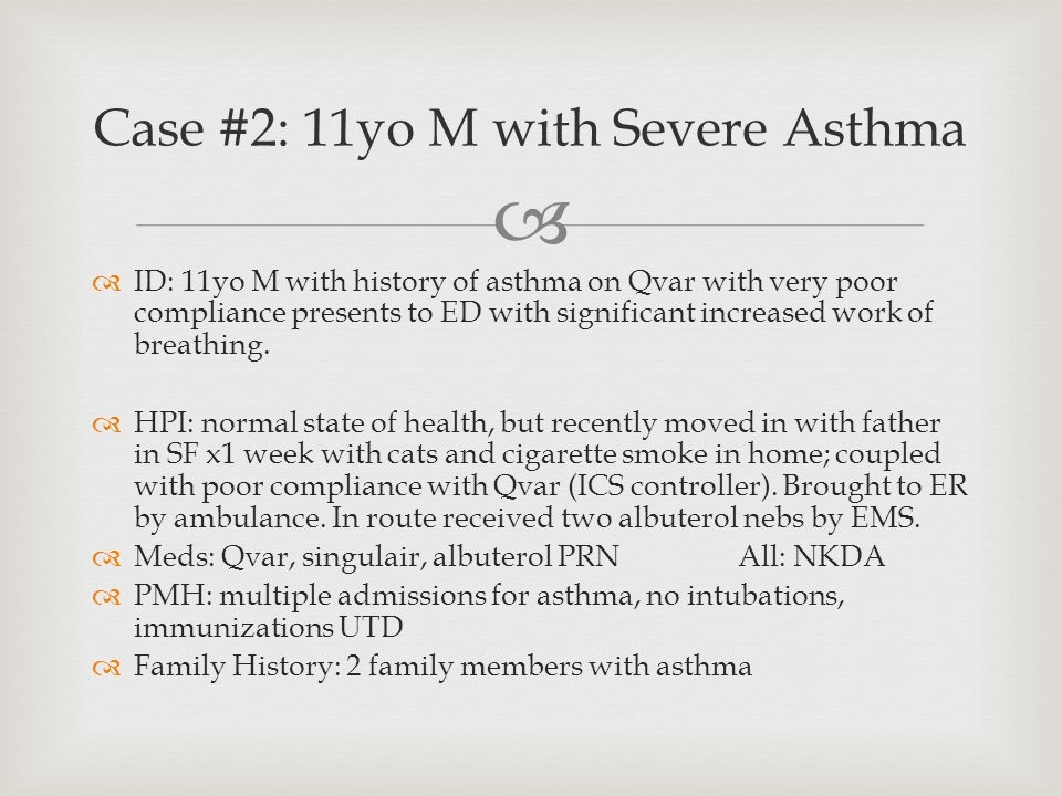   ID: 11yo M with history of asthma on Qvar with very poor compliance presents to ED with significant increased work of breathing.