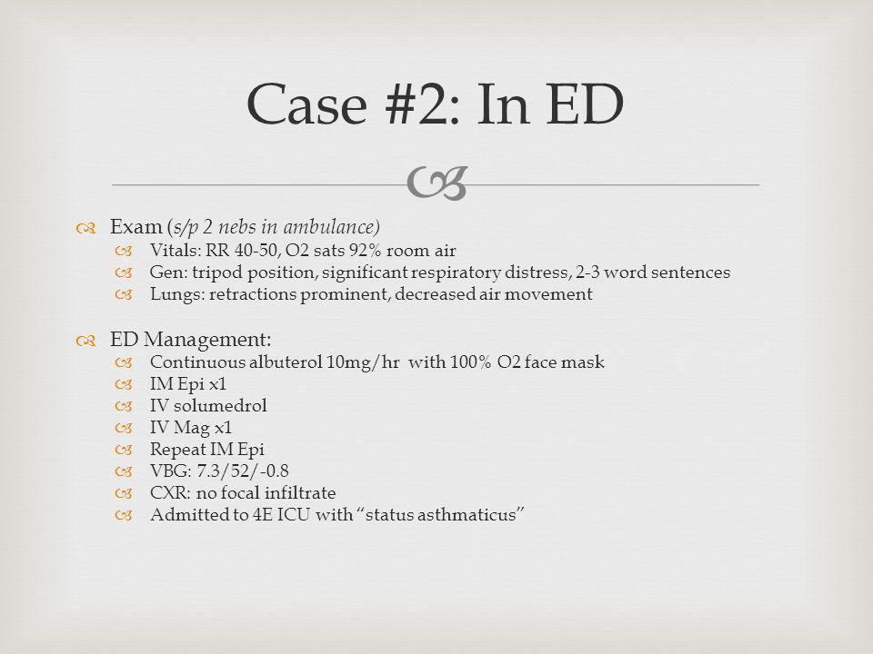   Exam ( s/p 2 nebs in ambulance)  Vitals: RR 40-50, O2 sats 92% room air  Gen: tripod position, significant respiratory distress, 2-3 word senten