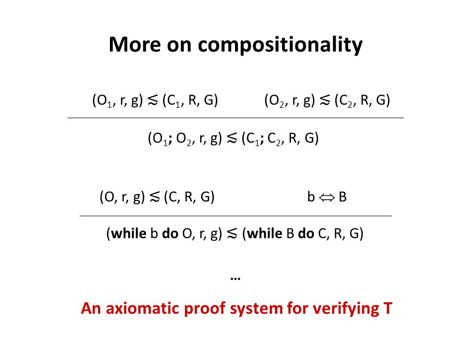 More on compositionality (O 1, r, g) ≲ (C 1, R, G)(O 2, r, g) ≲ (C 2, R, G) (O 1 ; O 2, r, g) ≲ (C 1 ; C 2, R, G) (O, r, g) ≲ (C, R, G) b  B (while b