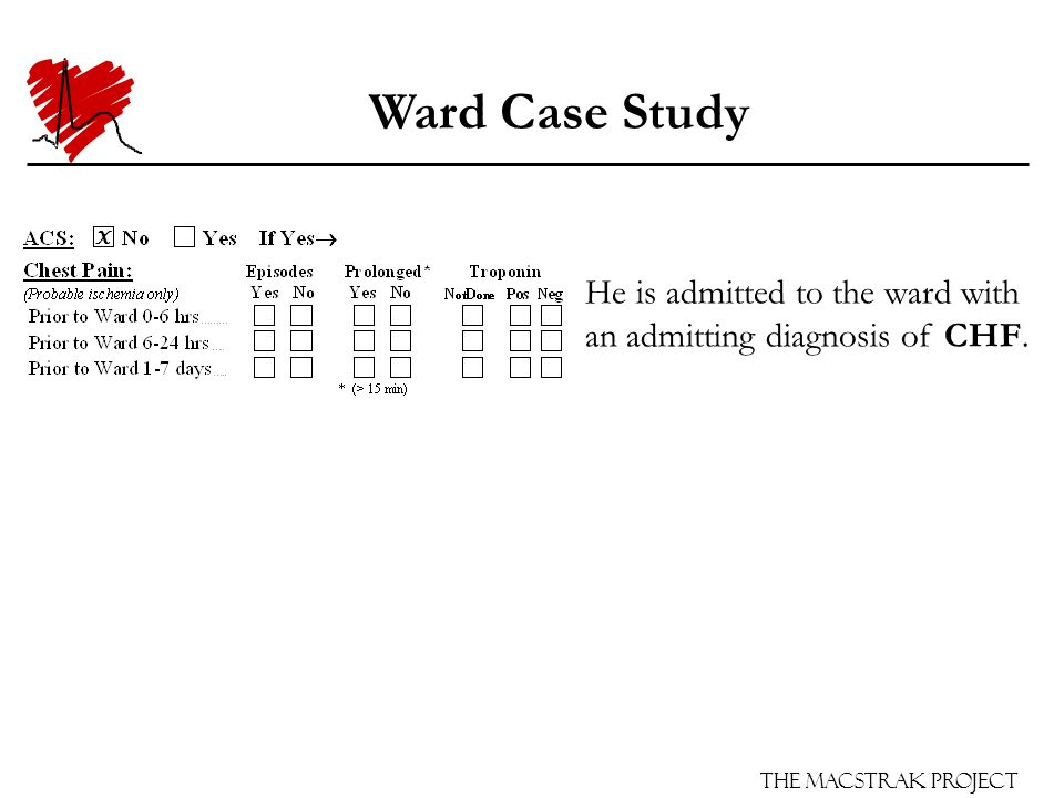 The Macstrak Project Ward Case Study He is admitted to the ward with an admitting diagnosis of CHF.