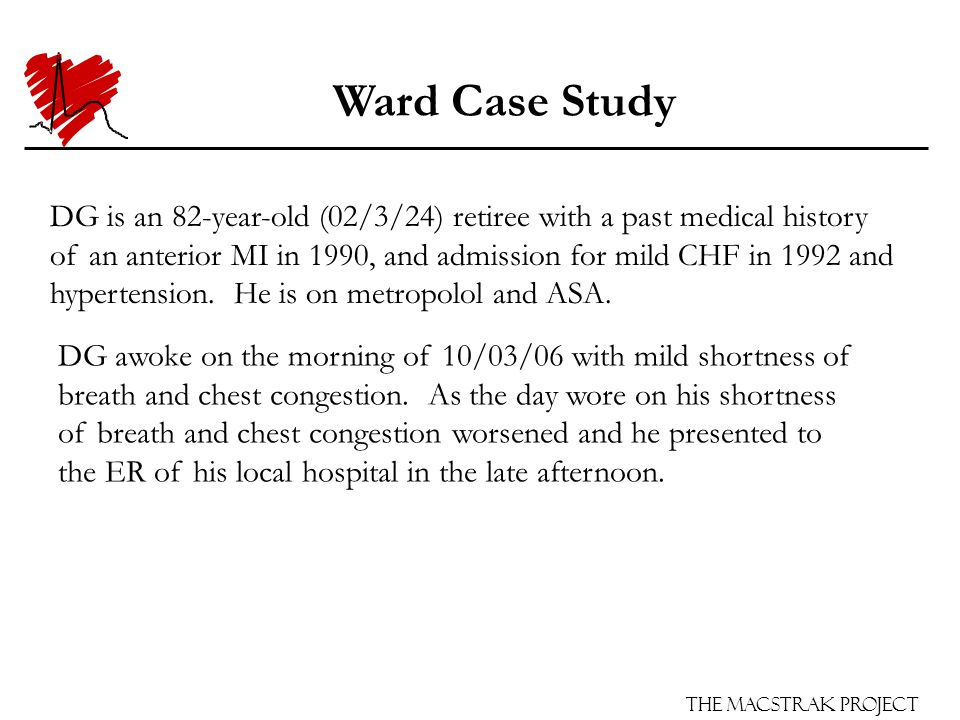 The Macstrak Project Ward Case Study Shortly after admission DG states that his shortness of breath is much improved.