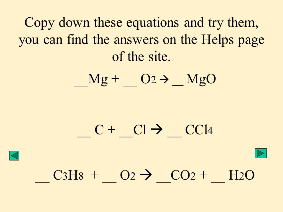 Copy down these equations and try them, you can find the answers on the Helps page of the site.