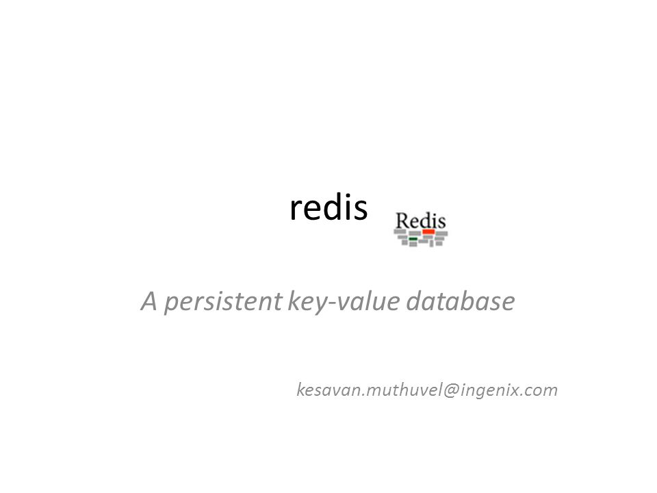 redis A persistent key-value database kesavan.muthuvel@ingenix.com