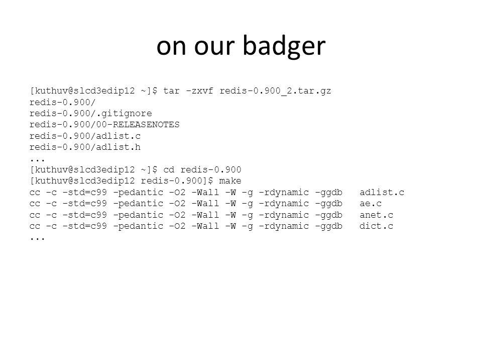 on our badger [kuthuv@slcd3edip12 ~]$ tar -zxvf redis-0.900_2.tar.gz redis-0.900/ redis-0.900/.gitignore redis-0.900/00-RELEASENOTES redis-0.900/adlist.c redis-0.900/adlist.h...