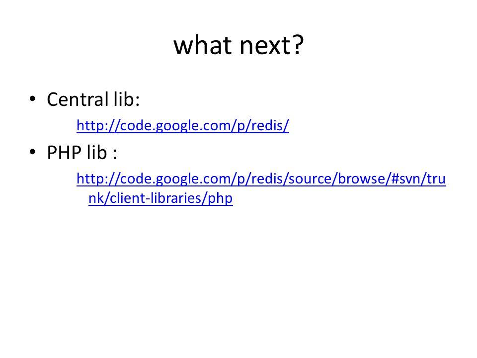 what next? Central lib: http://code.google.com/p/redis/ PHP lib : http://code.google.com/p/redis/source/browse/#svn/tru nk/client-libraries/php