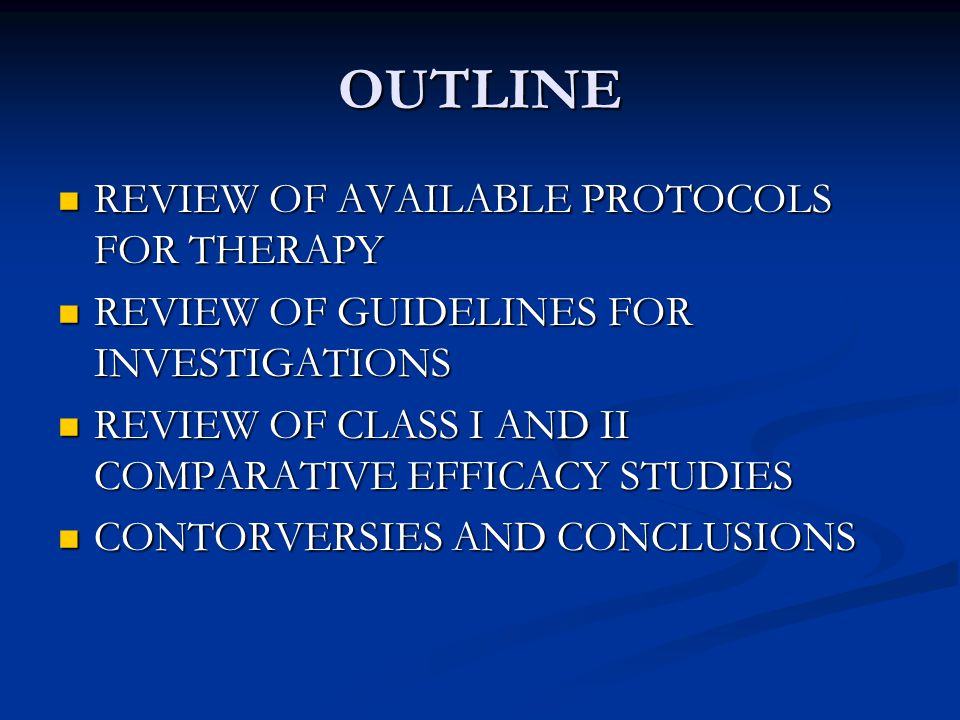 OUTLINE REVIEW OF AVAILABLE PROTOCOLS FOR THERAPY REVIEW OF AVAILABLE PROTOCOLS FOR THERAPY REVIEW OF GUIDELINES FOR INVESTIGATIONS REVIEW OF GUIDELIN