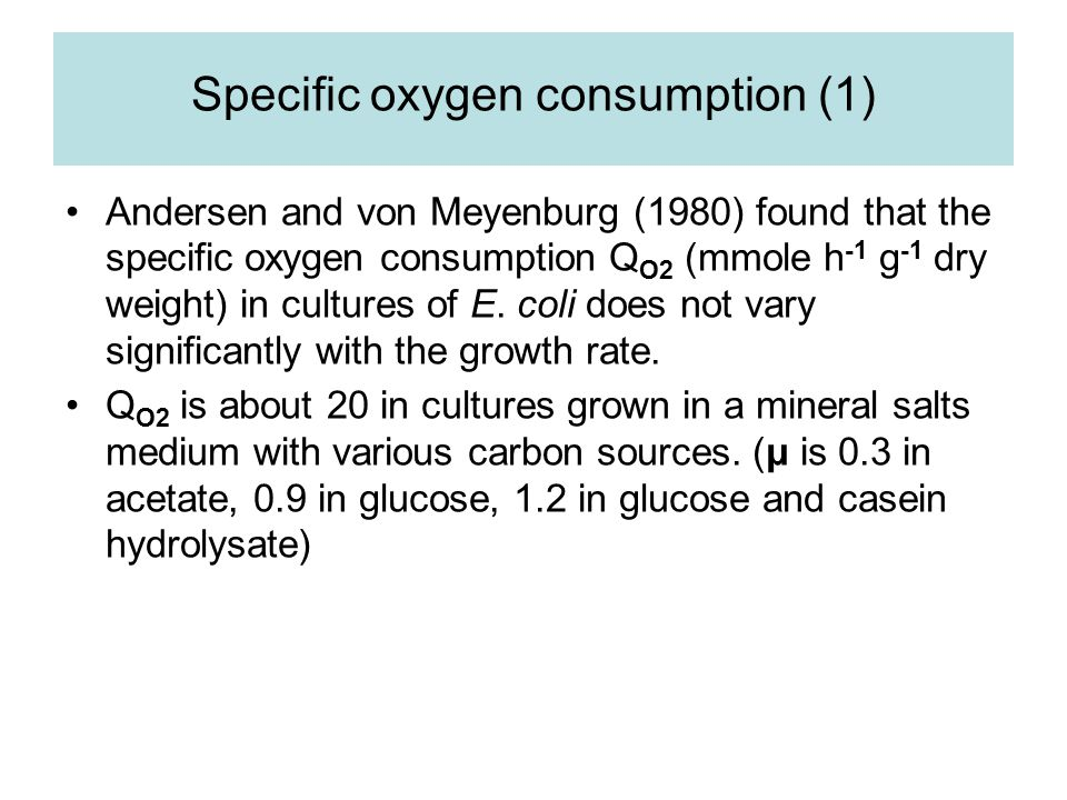 Specific oxygen consumption (1) Andersen and von Meyenburg (1980) found that the specific oxygen consumption Q O2 (mmole h -1 g -1 dry weight) in cult