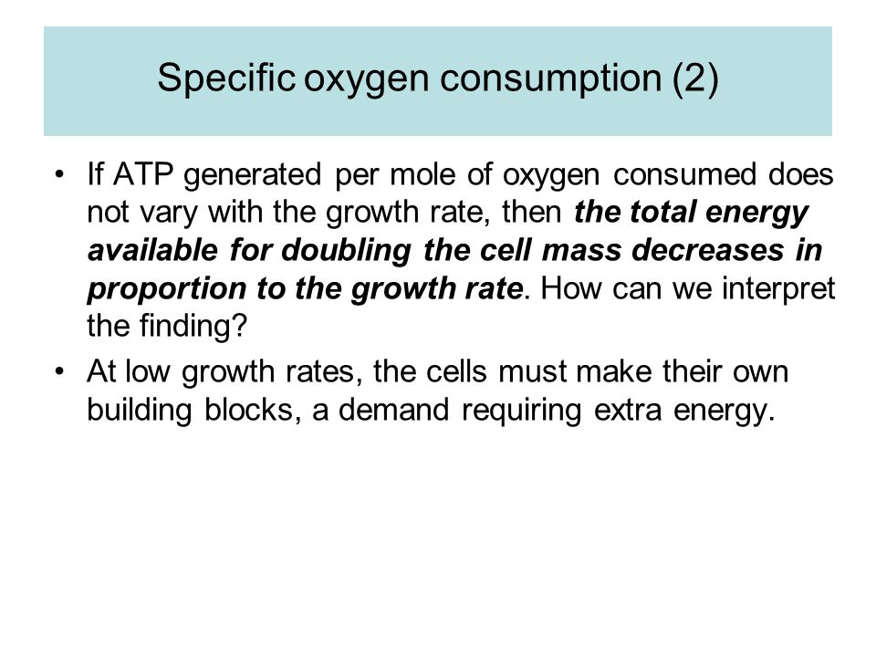Specific oxygen consumption (2) If ATP generated per mole of oxygen consumed does not vary with the growth rate, then the total energy available for d
