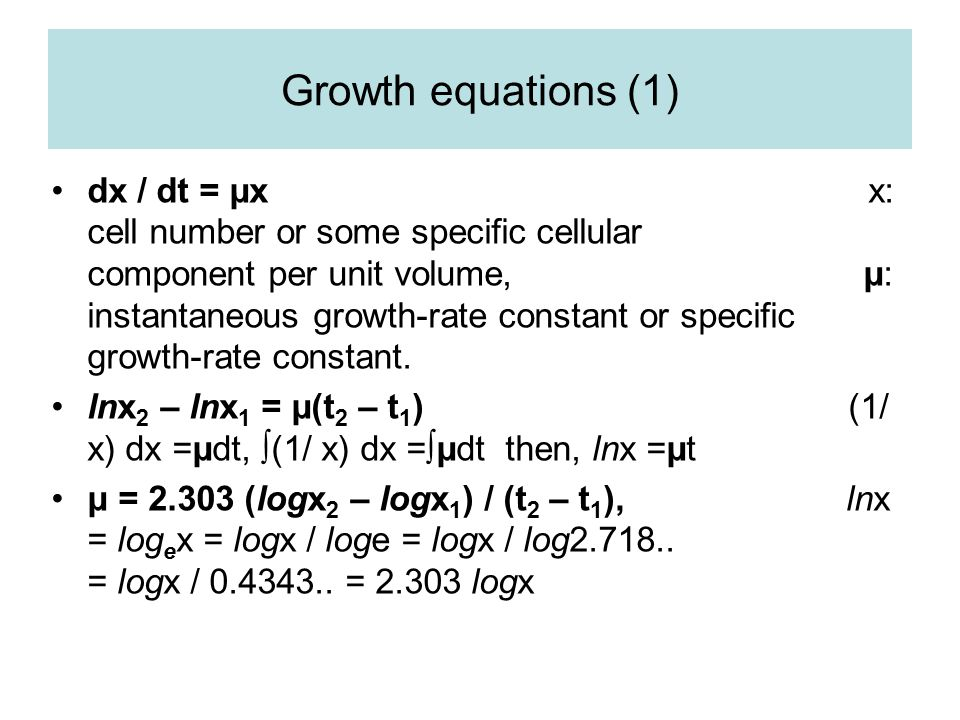 Growth equations (1) dx / dt = μx x: cell number or some specific cellular component per unit volume, μ: instantaneous growth-rate constant or specifi