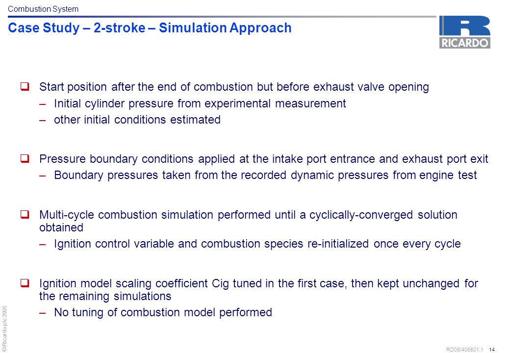 © Ricardo plc 2005 RD05/406501.1 14 Case Study – 2-stroke – Simulation Approach  Start position after the end of combustion but before exhaust valve