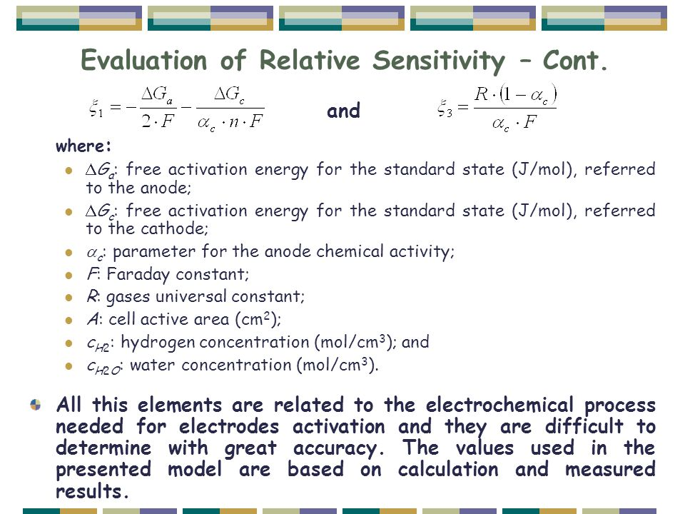 Evaluation of Relative Sensitivity – Cont. where :  G a : free activation energy for the standard state (J/mol), referred to the anode;  G c : free