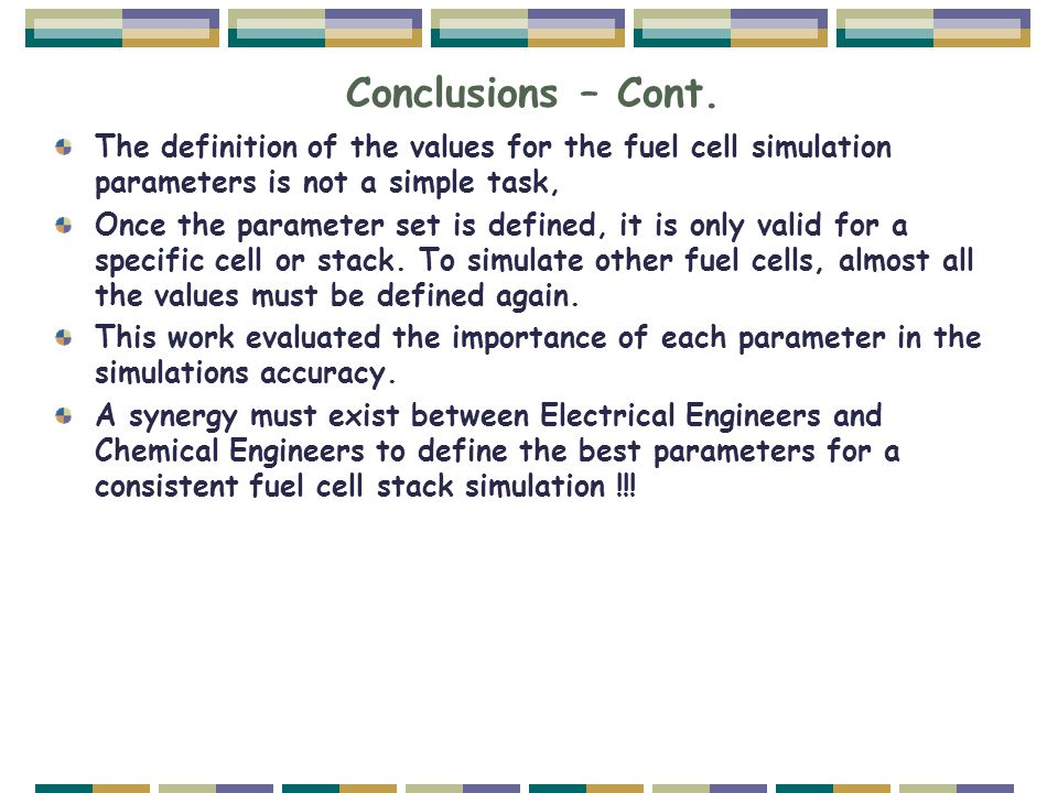 Conclusions – Cont. The definition of the values for the fuel cell simulation parameters is not a simple task, Once the parameter set is defined, it i