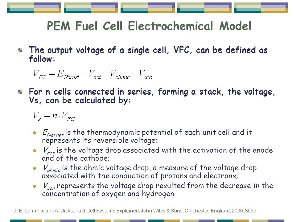 PEM Fuel Cell Electrochemical Model The output voltage of a single cell, VFC, can be defined as follow: For n cells connected in series, forming a sta