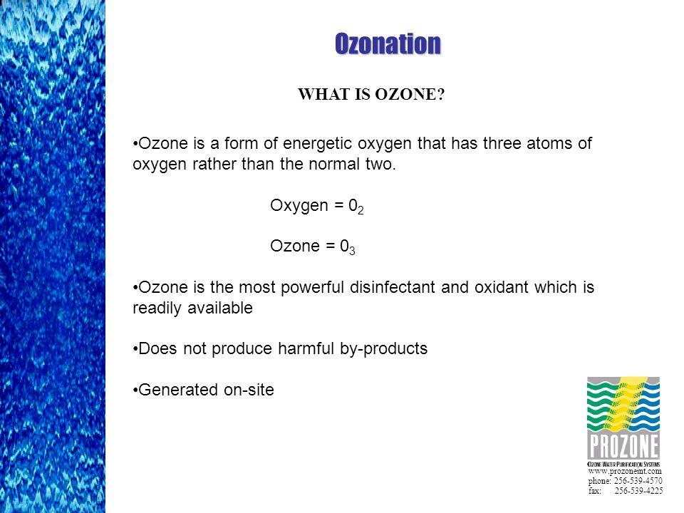 www.prozoneint.com phone: 256-539-4570 fax: 256-539-4225 WHAT IS OZONE.