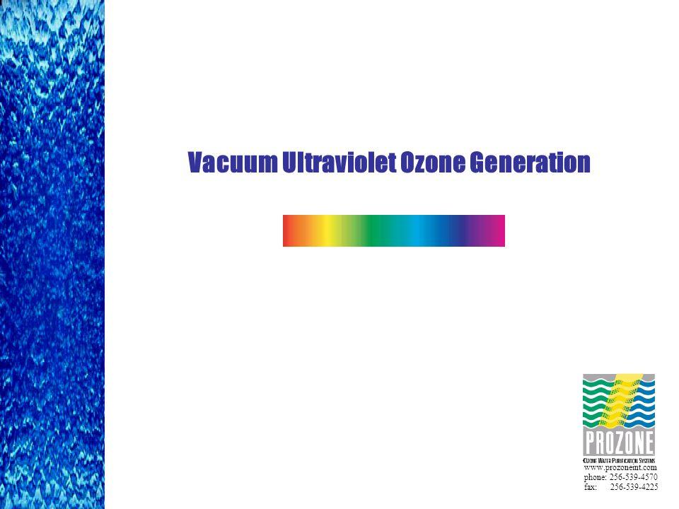 www.prozoneint.com phone: 256-539-4570 fax: 256-539-4225 Vacuum Ultraviolet Ozone Generation