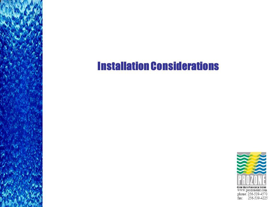 www.prozoneint.com phone: 256-539-4570 fax: 256-539-4225 Installation Considerations