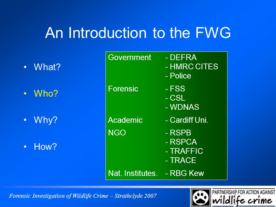 Forensic Investigation of Wildlife Crime – Strathclyde 2007 An Introduction to the FWG What.