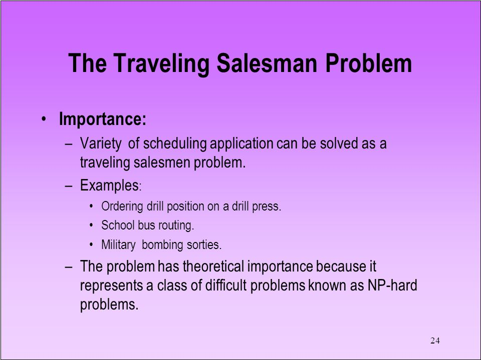 23 4.7 The Traveling Salesman Problem Problem definition –There are m nodes.