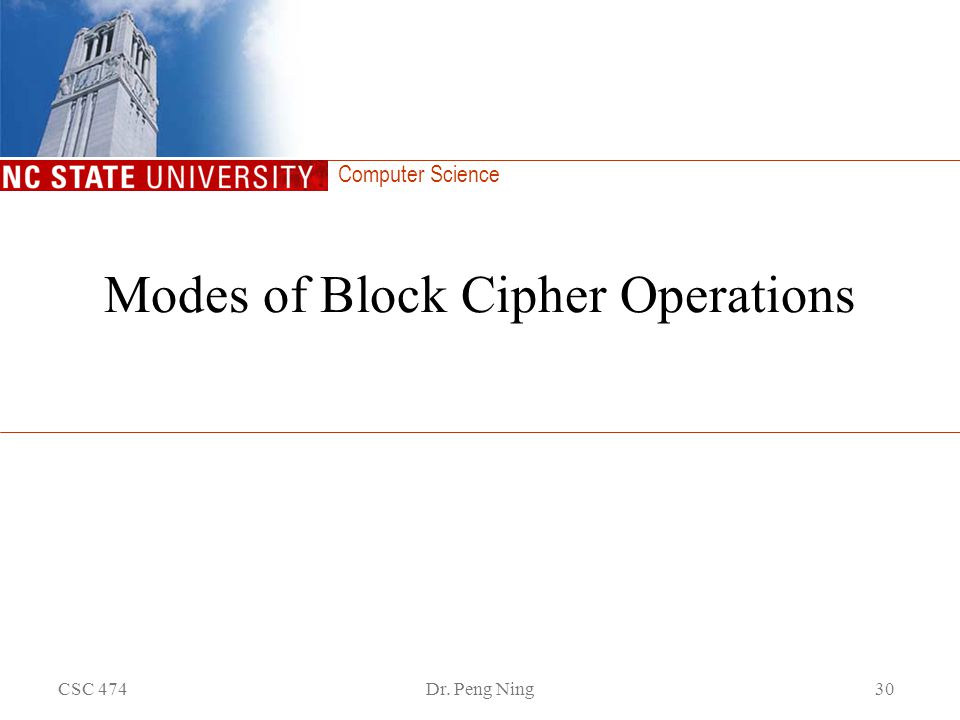 Computer Science CSC 474Dr. Peng Ning30 Modes of Block Cipher Operations